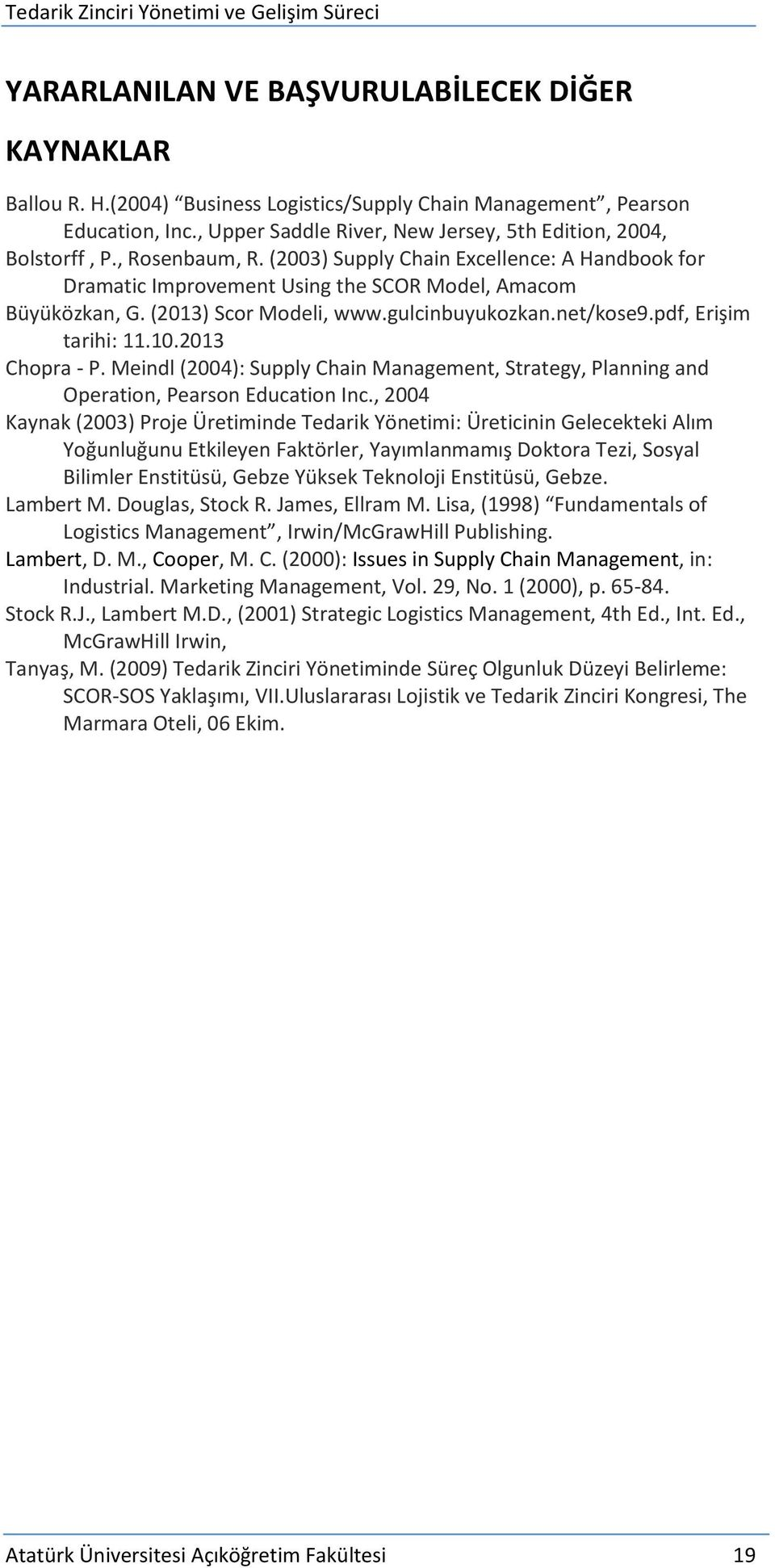 (2013) Scor Modeli, www.gulcinbuyukozkan.net/kose9.pdf, Erişim tarihi: 11.10.2013 Chopra - P. Meindl (2004): Supply Chain Management, Strategy, Planning and Operation, Pearson Education Inc.