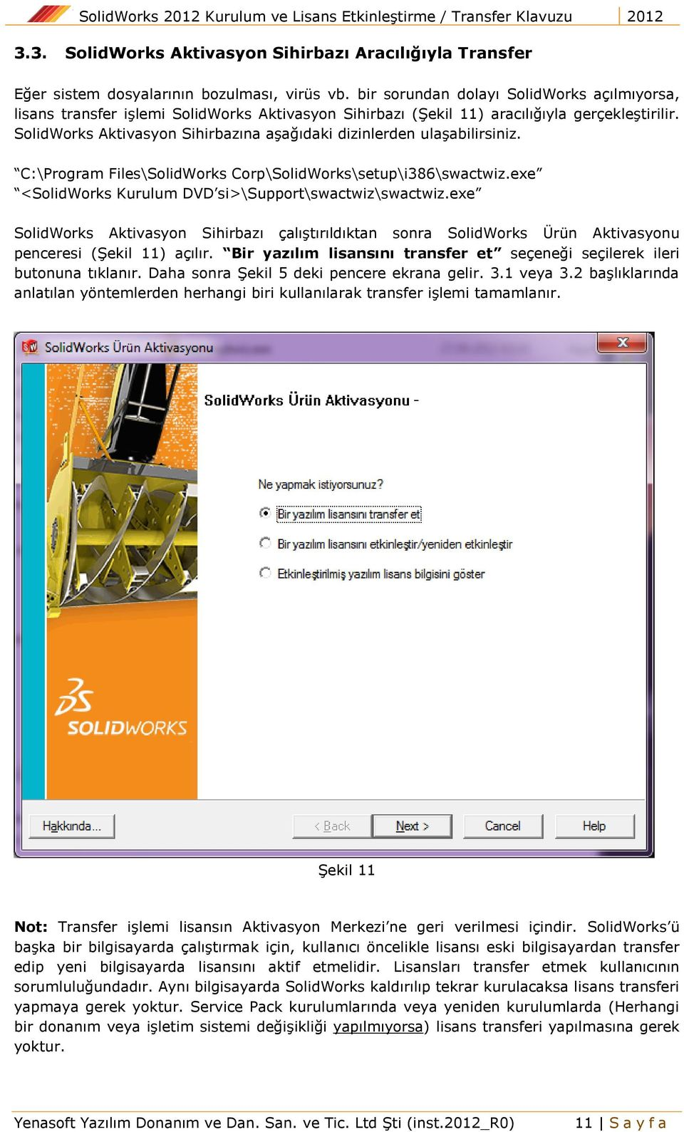 SolidWorks Aktivasyon Sihirbazına aşağıdaki dizinlerden ulaşabilirsiniz. C:\Program Files\SolidWorks Corp\SolidWorks\setup\i386\swactwiz.exe <SolidWorks Kurulum DVD si>\support\swactwiz\swactwiz.