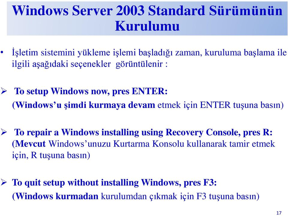 basın) To repair a Windows installing using Recovery Console, pres R: (Mevcut Windows unuzu Kurtarma Konsolu kullanarak tamir