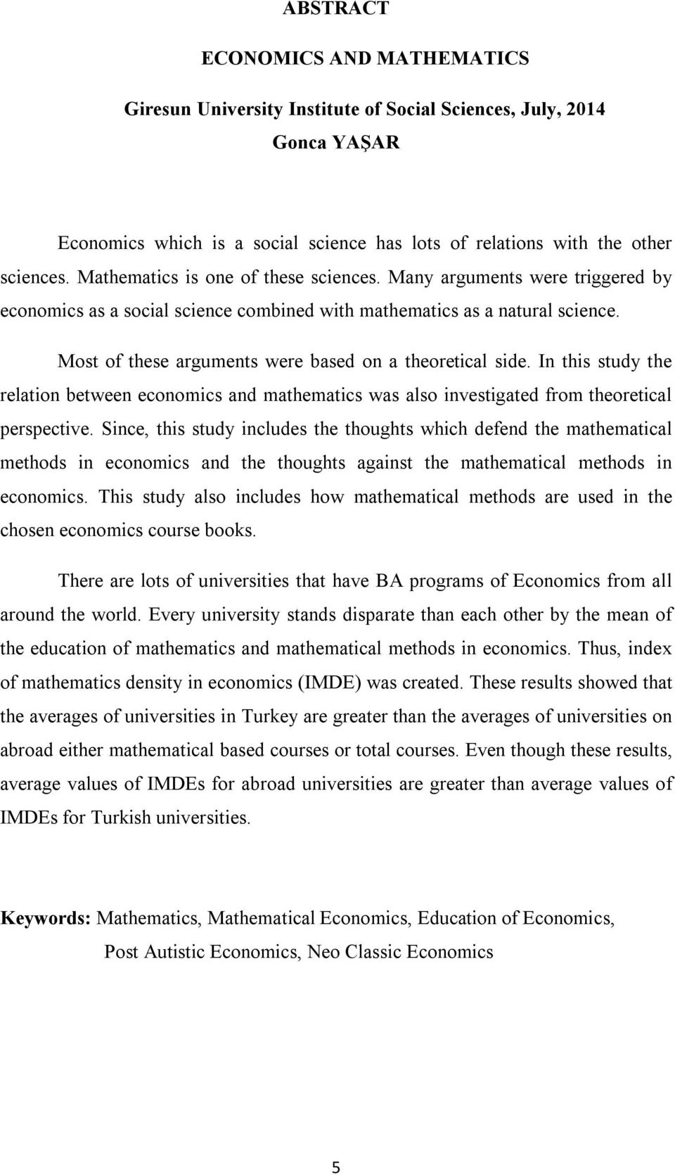 Most of these arguments were based on a theoretical side. In this study the relation between economics and mathematics was also investigated from theoretical perspective.