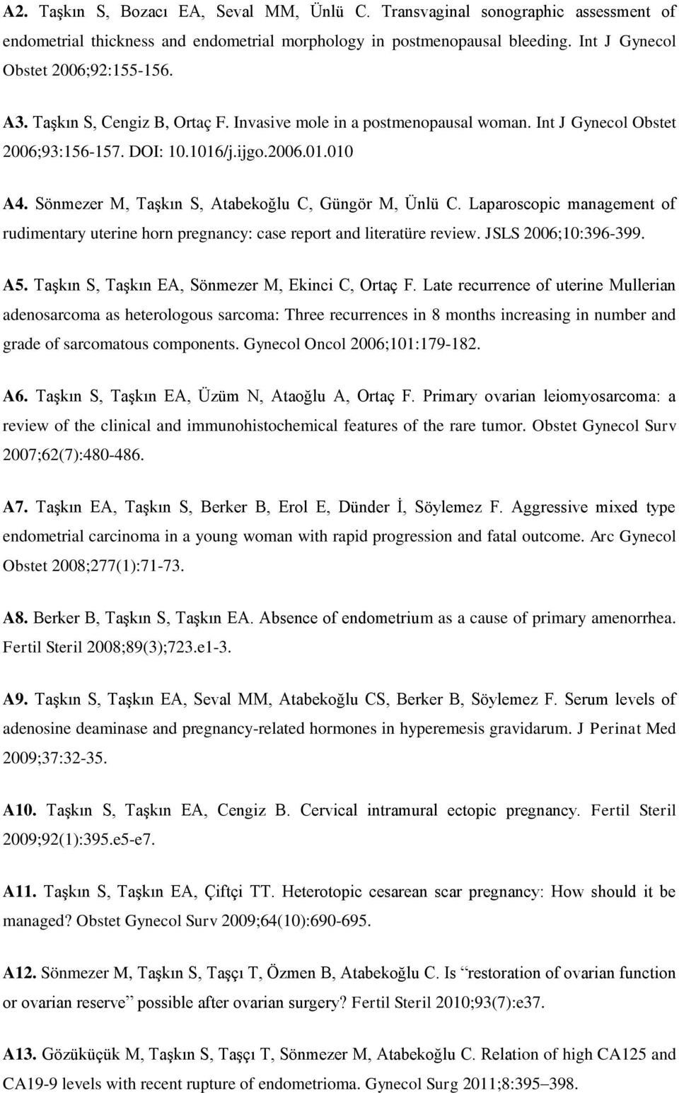 Laparoscopic management of rudimentary uterine horn pregnancy: case report and literatüre review. JSLS 2006;10:396-399. A5. Taşkın S, Taşkın EA, Sönmezer M, Ekinci C, Ortaç F.