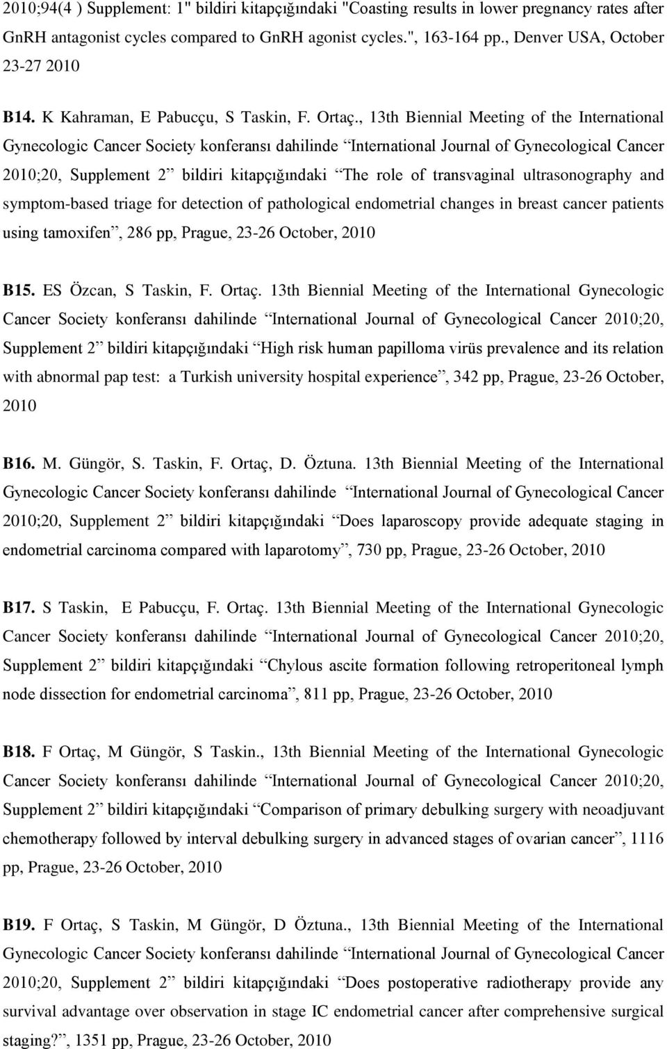 , 13th Biennial Meeting of the International Gynecologic Cancer Society konferansı dahilinde International Journal of Gynecological Cancer 2010;20, Supplement 2 bildiri kitapçığındaki The role of