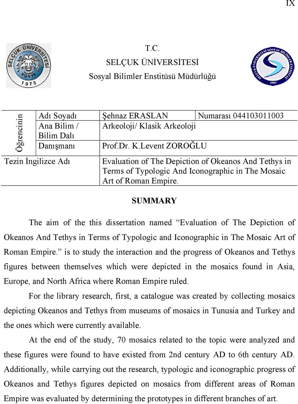 Levent ZOROĞLU Tezin İngilizce Adı Evaluation of The Depiction of Okeanos And Tethys in Terms of Typologic And Iconographic in The Mosaic Art of Roman Empire.