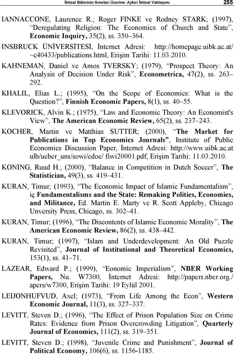 at/ ~c40433/publications.html, Erişim Tarihi: 11.03.2010. KAHNEMAN, Daniel ve Amos TVERSKY; (1979), Prospect Theory: An Analysis of Decision Under Risk, Econometrica, 47(2), ss. 263 292.