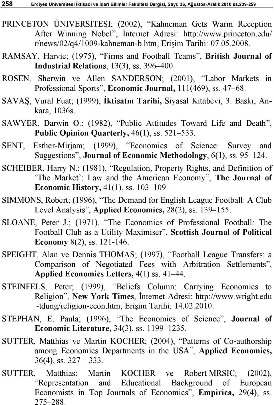 RAMSAY, Harvie; (1975), Firms and Football Teams, British Journal of Industrial Relations, 13(3), ss. 396 400.