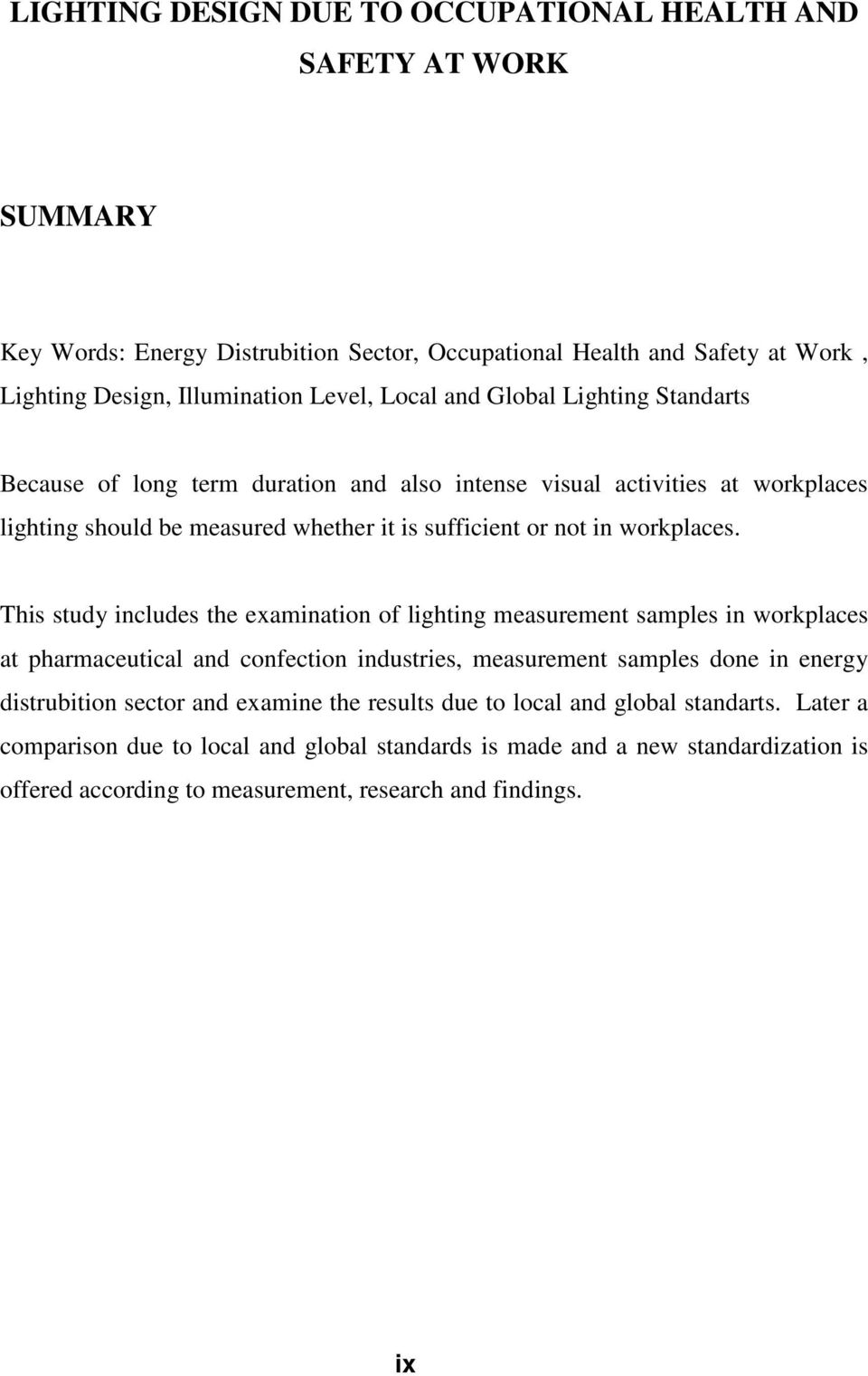 This study includes the examination of lighting measurement samples in workplaces at pharmaceutical and confection industries, measurement samples done in energy distrubition sector and