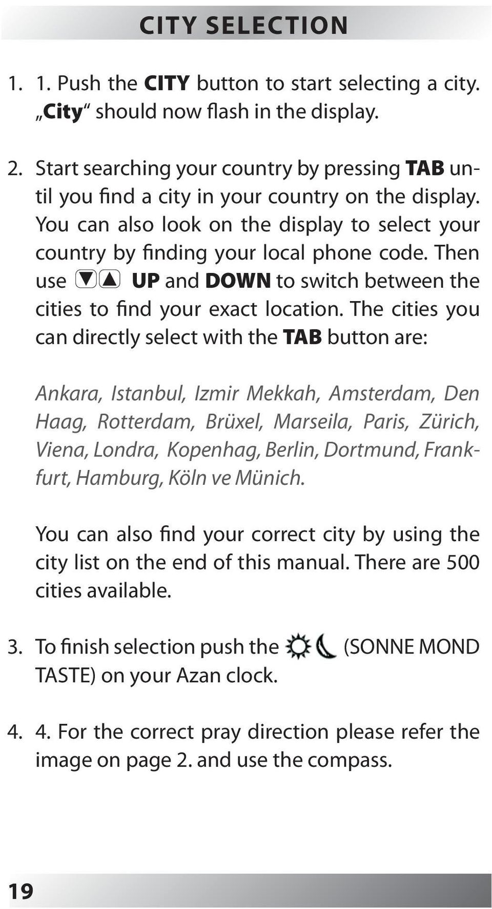 Then use UP and DOWN to switch between the cities to find your exact location.