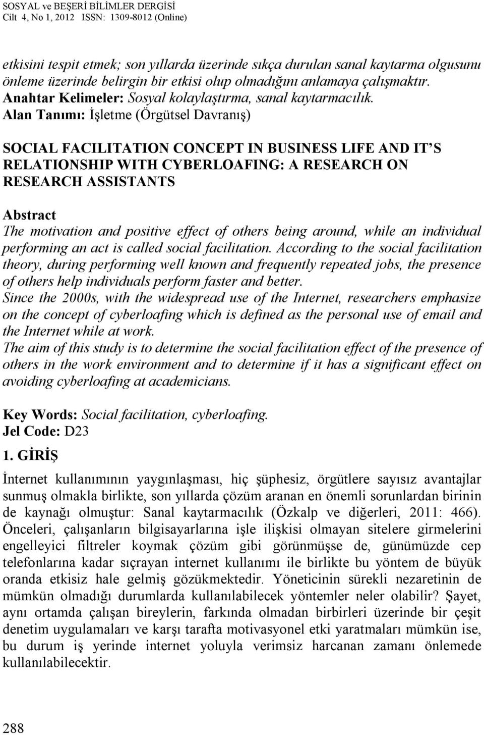 Alan Tanımı: İşletme (Örgütsel Davranış) SOCIAL FACILITATION CONCEPT IN BUSINESS LIFE AND IT S RELATIONSHIP WITH CYBERLOAFING: A RESEARCH ON RESEARCH ASSISTANTS Abstract The motivation and positive