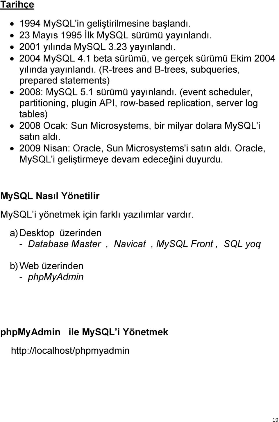 (event scheduler, partitioning, plugin API, row-based replication, server log tables) 2008 Ocak: Sun Microsystems, bir milyar dolara MySQL'i satın aldı.