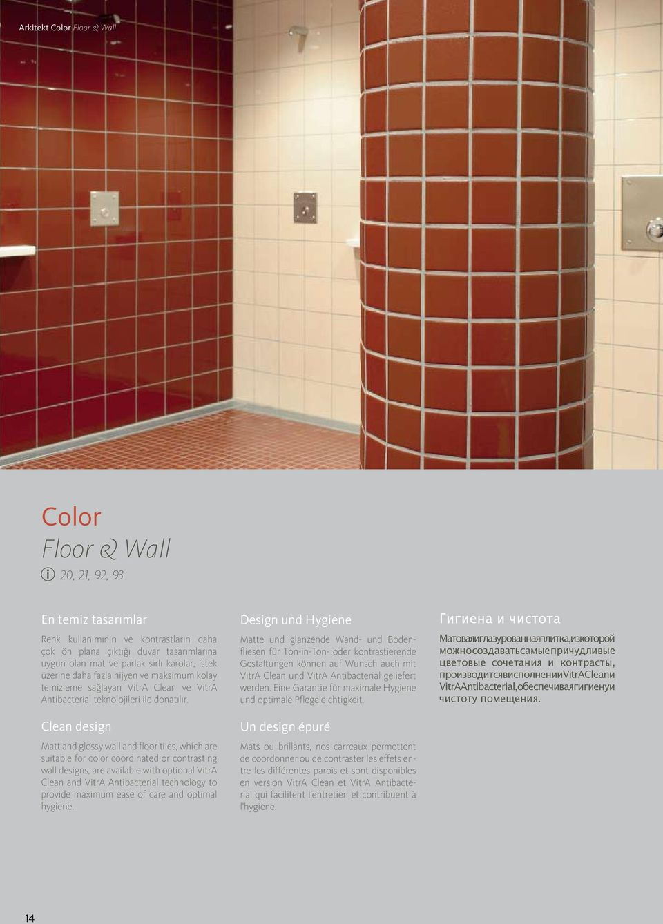 Clean design and glossy wall and floor tiles, which are suitable for color coordinated or contrasting wall designs, are available with optional VitrA Clean and VitrA Antibacterial technology to