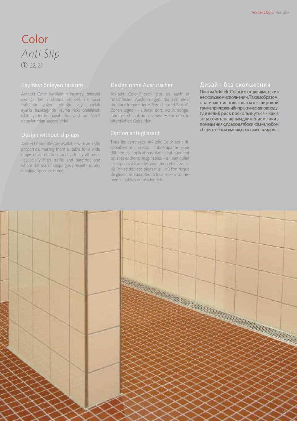 Design without slip-ups Arkitekt Color tiles are available with anti-slip properties, making them suitable for a wide range of applications and virtually all areas especially high traffic and