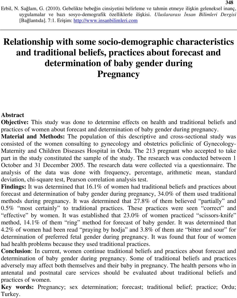 Material and Methods: The population of this descriptive and cross-sectional study was consisted of the women consulting to gynecology and obstetrics policlinic of Gynecology- Maternity and Children