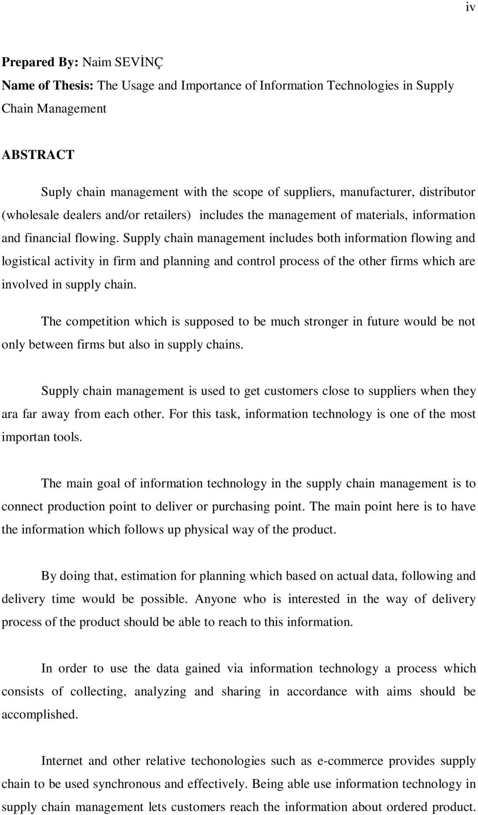 Supply chain management includes both information flowing and logistical activity in firm and planning and control process of the other firms which are involved in supply chain.