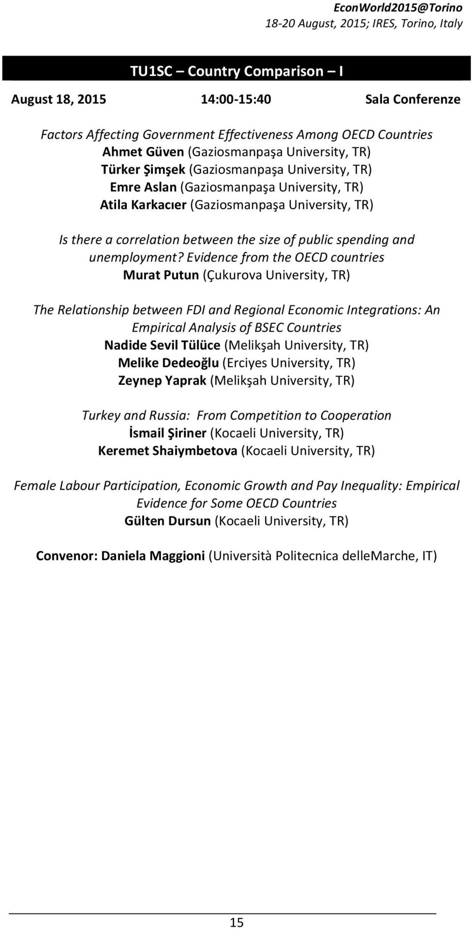 Evidence from the OECD countries Murat Putun (Çukurova University, TR) The Relationship between FDI and Regional Economic Integrations: An Empirical Analysis of BSEC Countries Nadide Sevil Tülüce