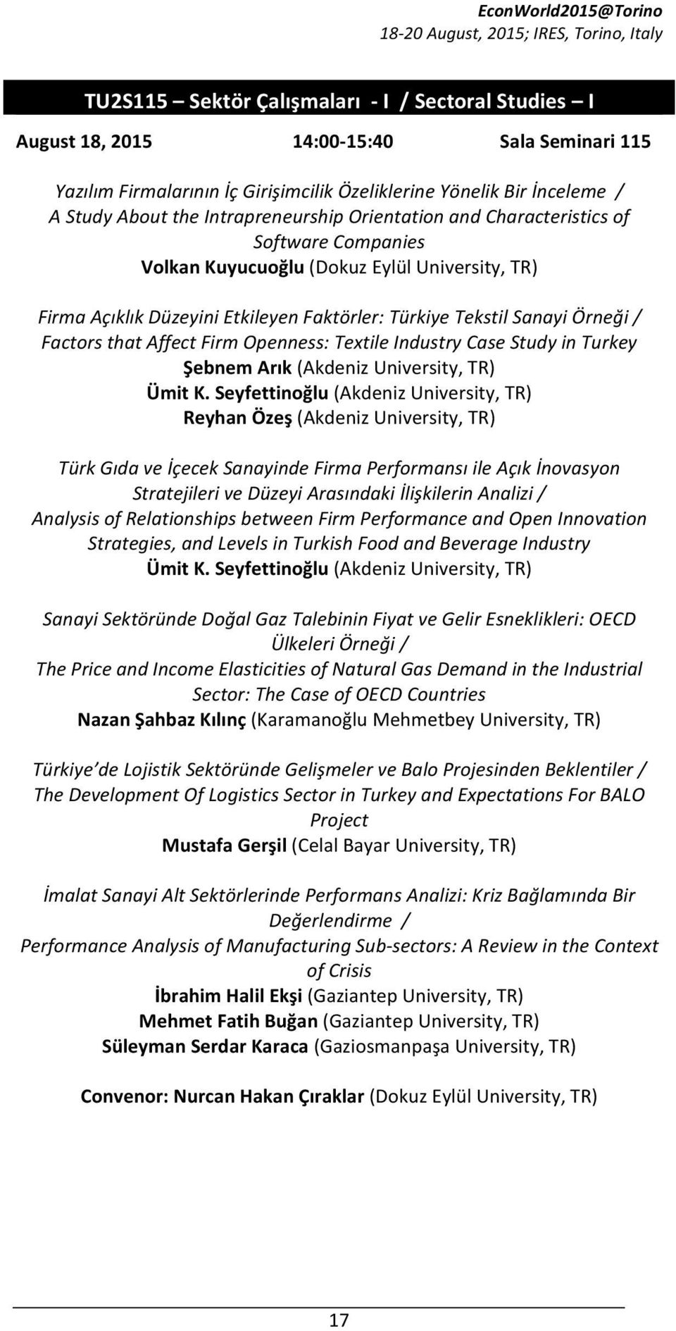 Factors that Affect Firm Openness: Textile Industry Case Study in Turkey Şebnem Arık (Akdeniz University, TR) Ümit K.