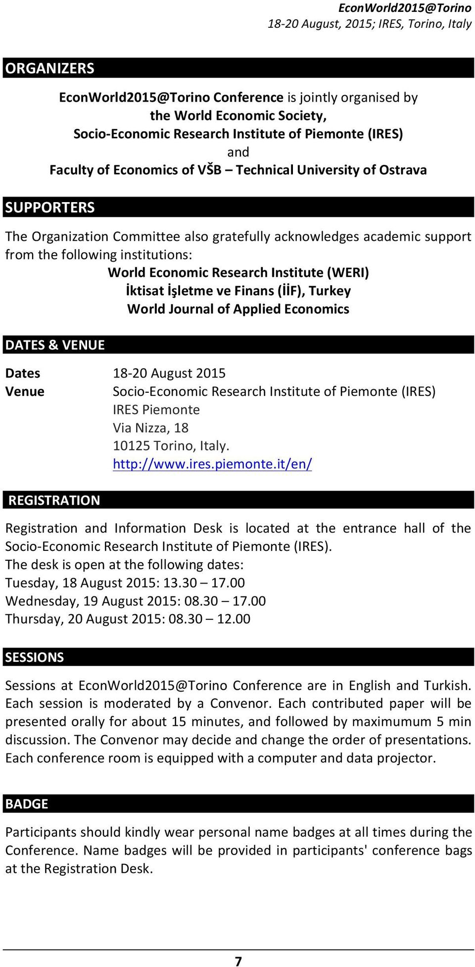 Finans (İİF), Turkey World Journal of Applied Economics DATES & VENUE Dates Venue 18-20 August 2015 Socio- Economic Research Institute of Piemonte (IRES) IRES Piemonte Via Nizza, 18 10125 Torino,