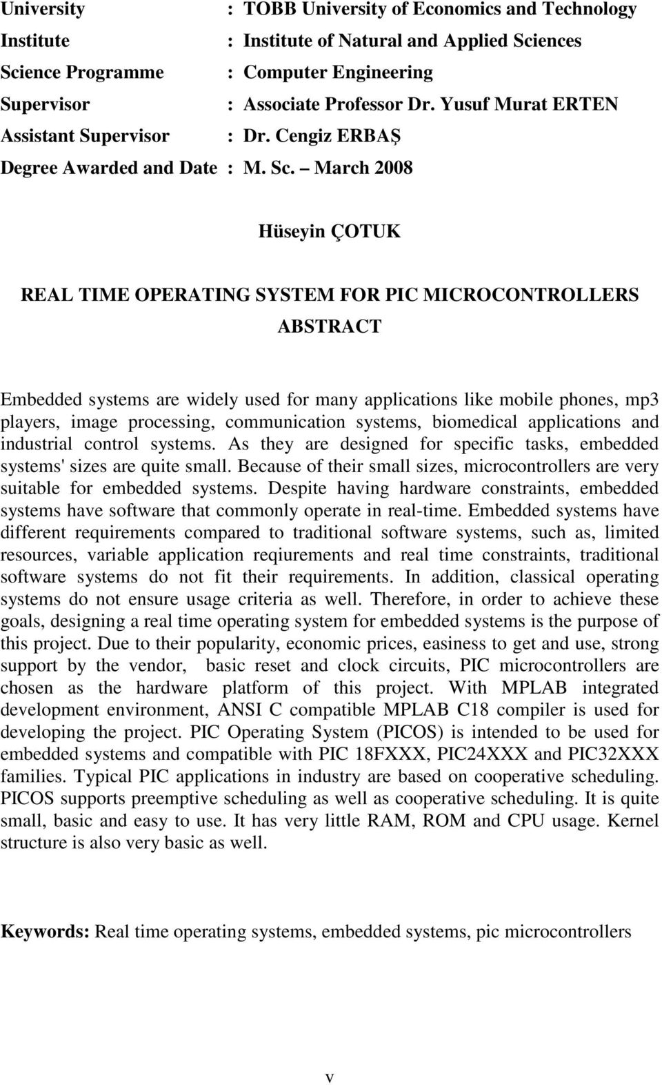 March 2008 Hüseyin ÇOTUK REAL TIME OPERATING SYSTEM FOR PIC MICROCONTROLLERS ABSTRACT Embedded systems are widely used for many applications like mobile phones, mp3 players, image processing,