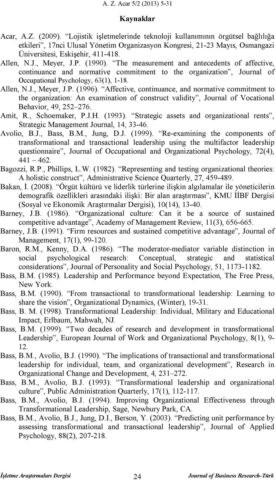 P. (1990). The measurement and antecedents of affective, continuance and normative commitment to the organization, Journal of Occupational Psychology, 63(1), 1-18. Allen, N.J., Meyer, J.P. (1996).