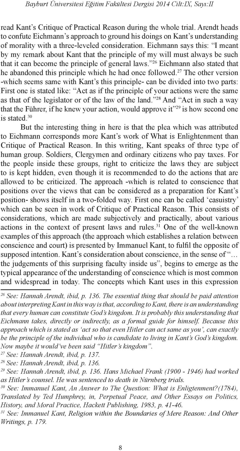 Eichmann says this: I meant by my remark about Kant that the principle of my will must always be such that it can become the principle of general laws.