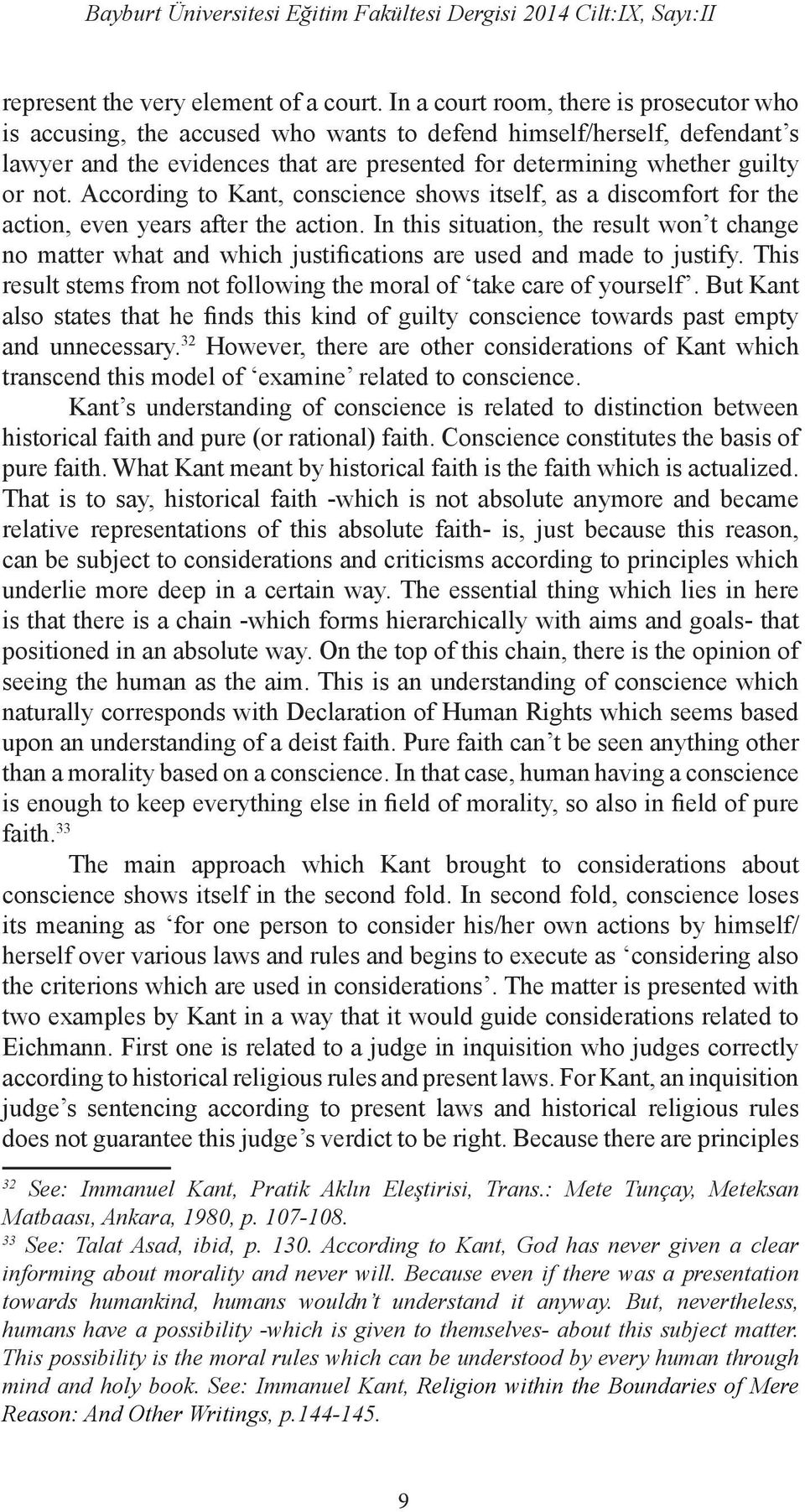 According to Kant, conscience shows itself, as a discomfort for the action, even years after the action.