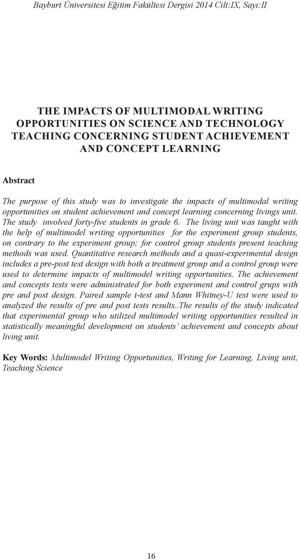 The living unit was taught with the help of multimodel writing opportunities for the experiment group students, on contrary to the experiment group; for control group students present teaching