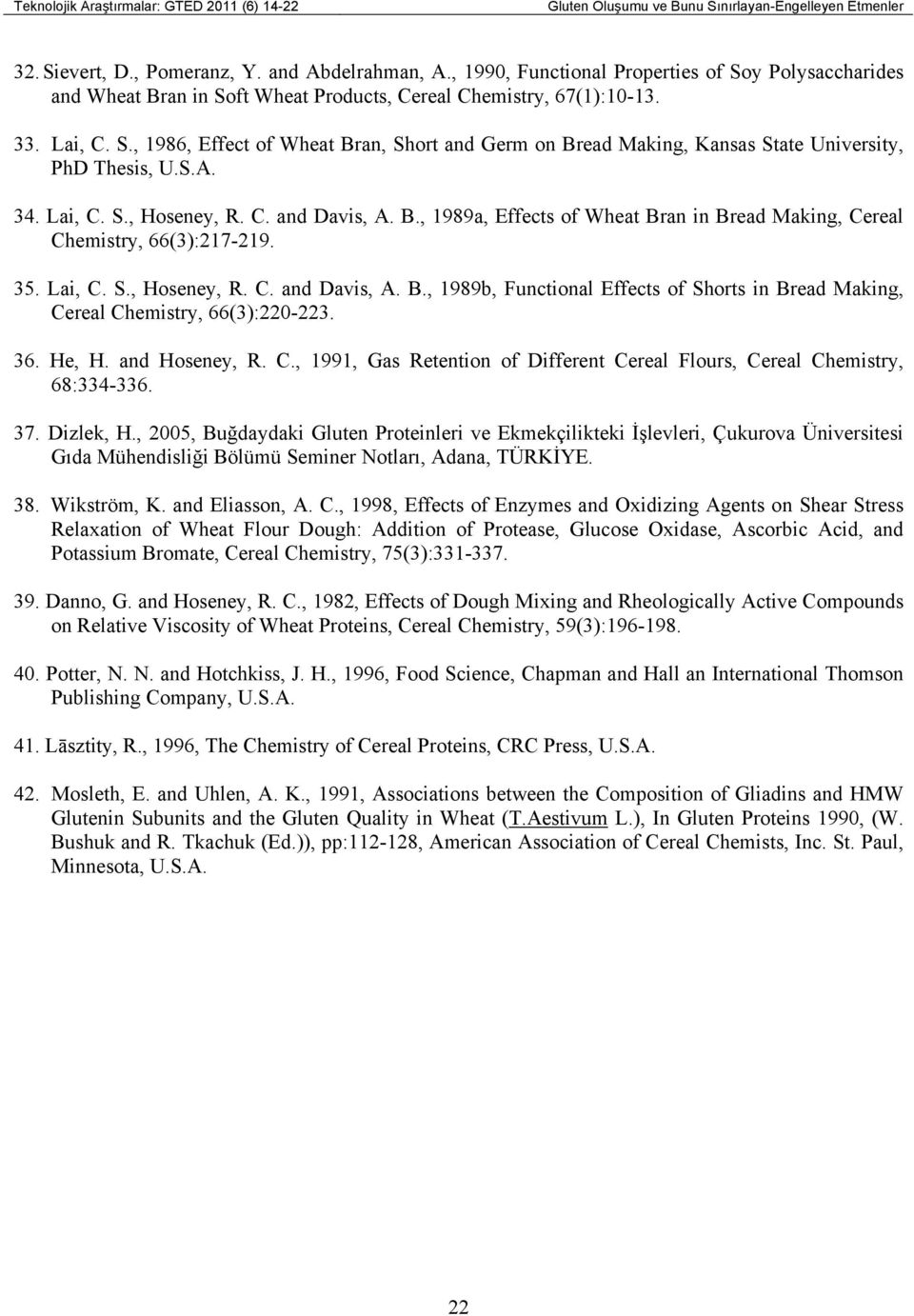 S.A. 34. Lai, C. S., Hoseney, R. C. and Davis, A. B., 1989a, Effects of Wheat Bran in Bread Making, Cereal Chemistry, 66(3):217-219. 35. Lai, C. S., Hoseney, R. C. and Davis, A. B., 1989b, Functional Effects of Shorts in Bread Making, Cereal Chemistry, 66(3):220-223.