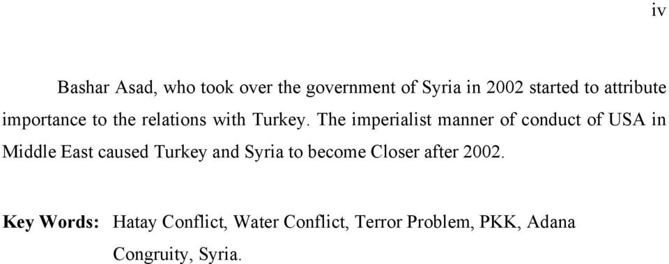 The imperialist manner of conduct of USA in Middle East caused Turkey and Syria