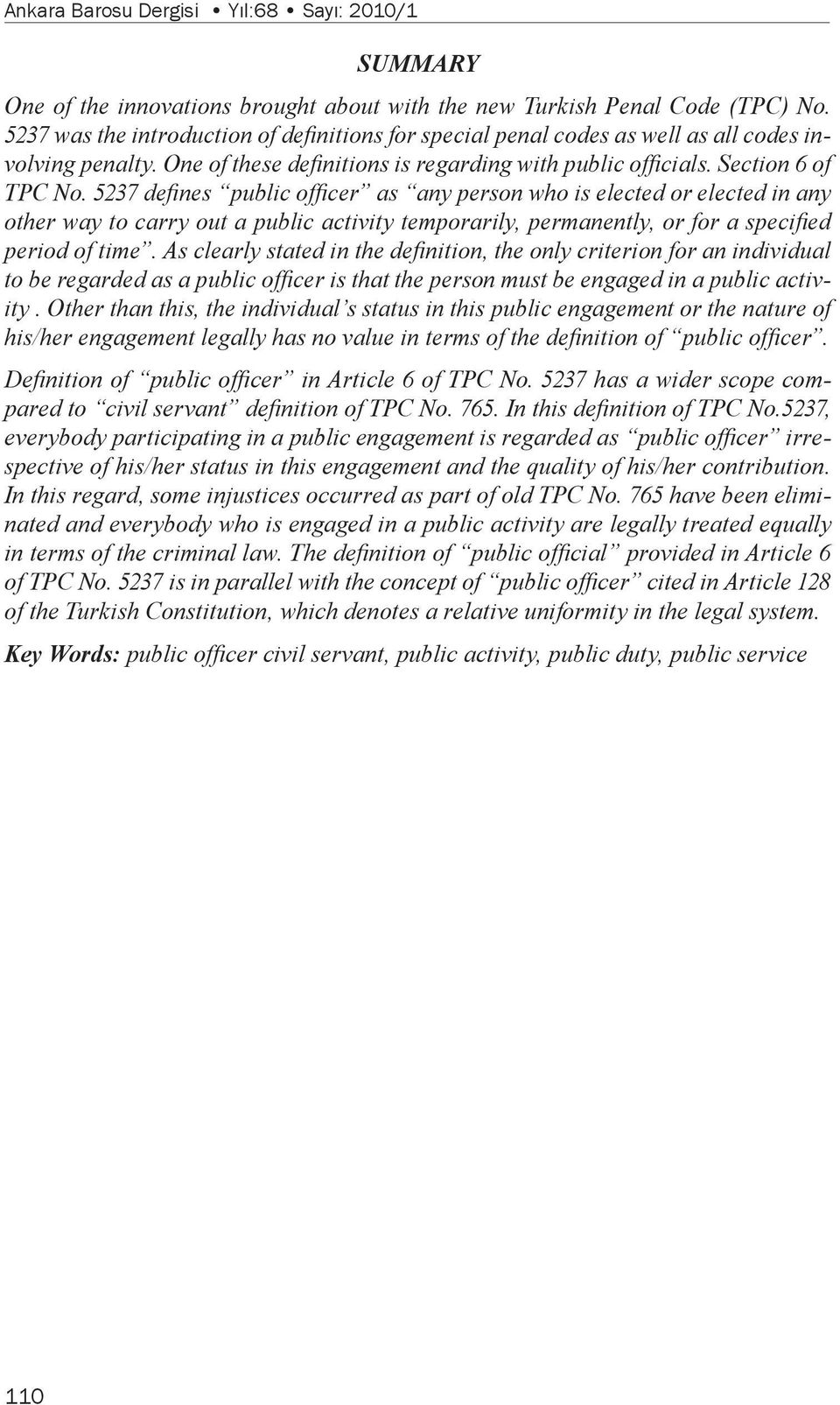 5237 defines public officer as any person who is elected or elected in any other way to carry out a public activity temporarily, permanently, or for a specified period of time.
