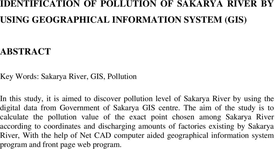 The aim of the study is to calculate the pollution value of the exact point chosen among Sakarya River according to coordinates and discharging