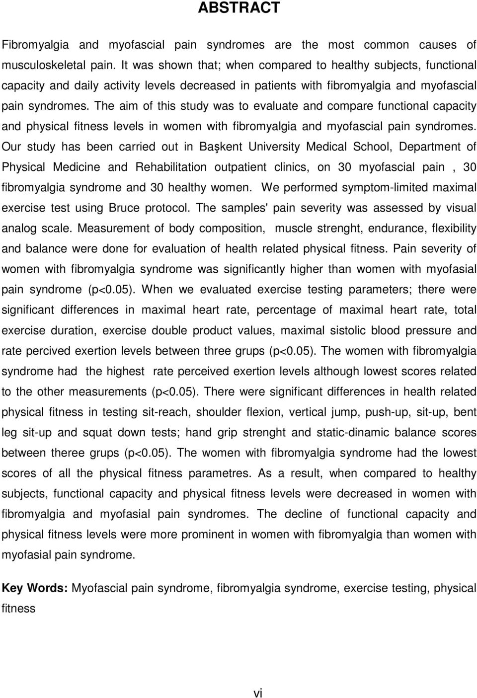 The aim of this study was to evaluate and compare functional capacity and physical fitness levels in women with fibromyalgia and myofascial pain syndromes.