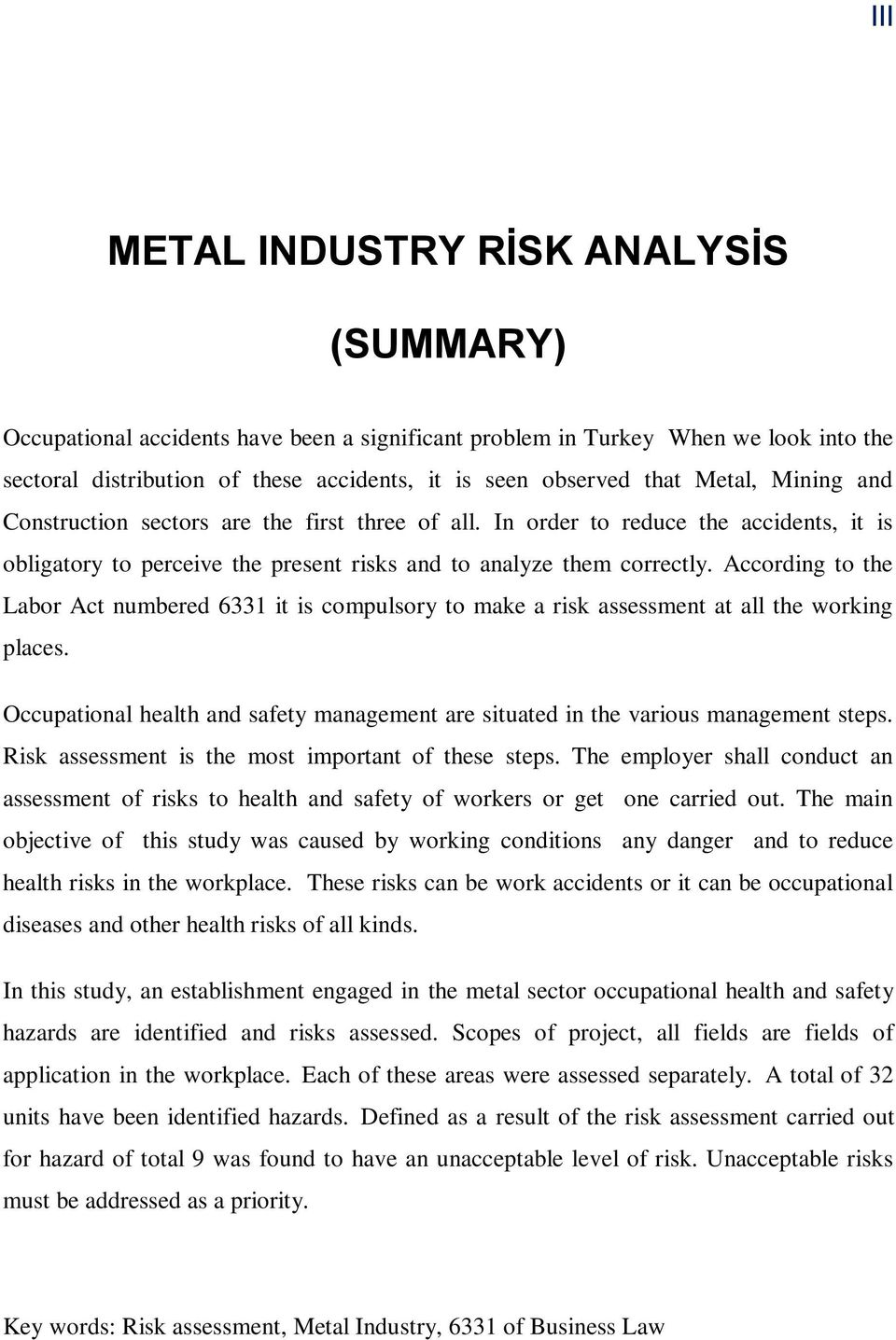 According to the Labor Act numbered 6331 it is compulsory to make a risk assessment at all the working places. Occupational health and safety management are situated in the various management steps.