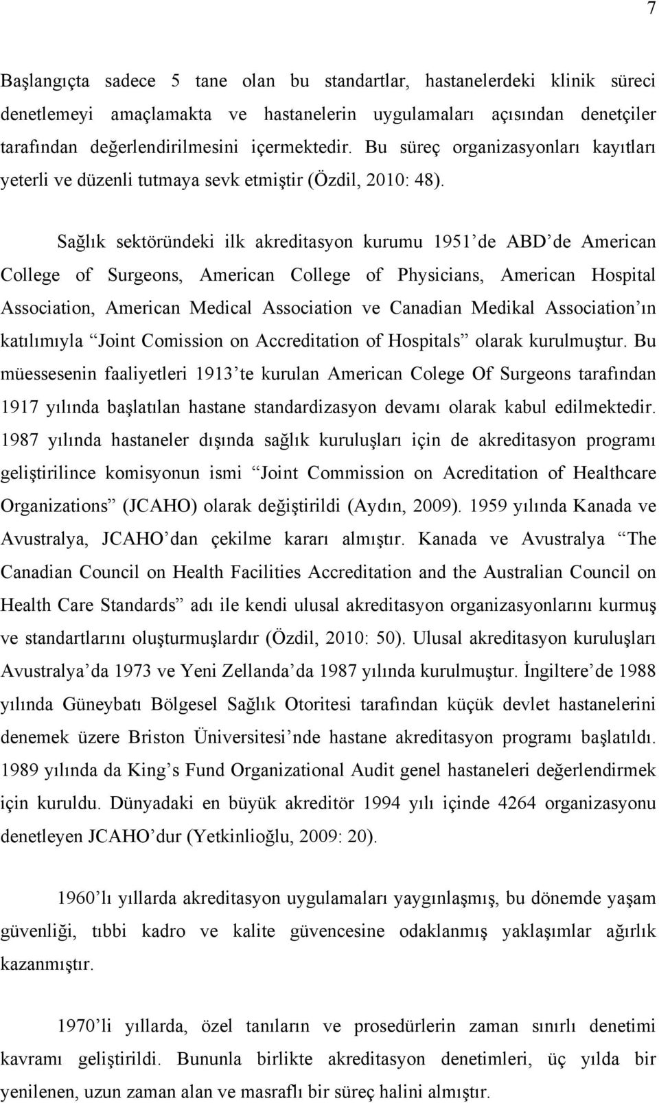 Sağlık sektöründeki ilk akreditasyon kurumu 1951 de ABD de American College of Surgeons, American College of Physicians, American Hospital Association, American Medical Association ve Canadian