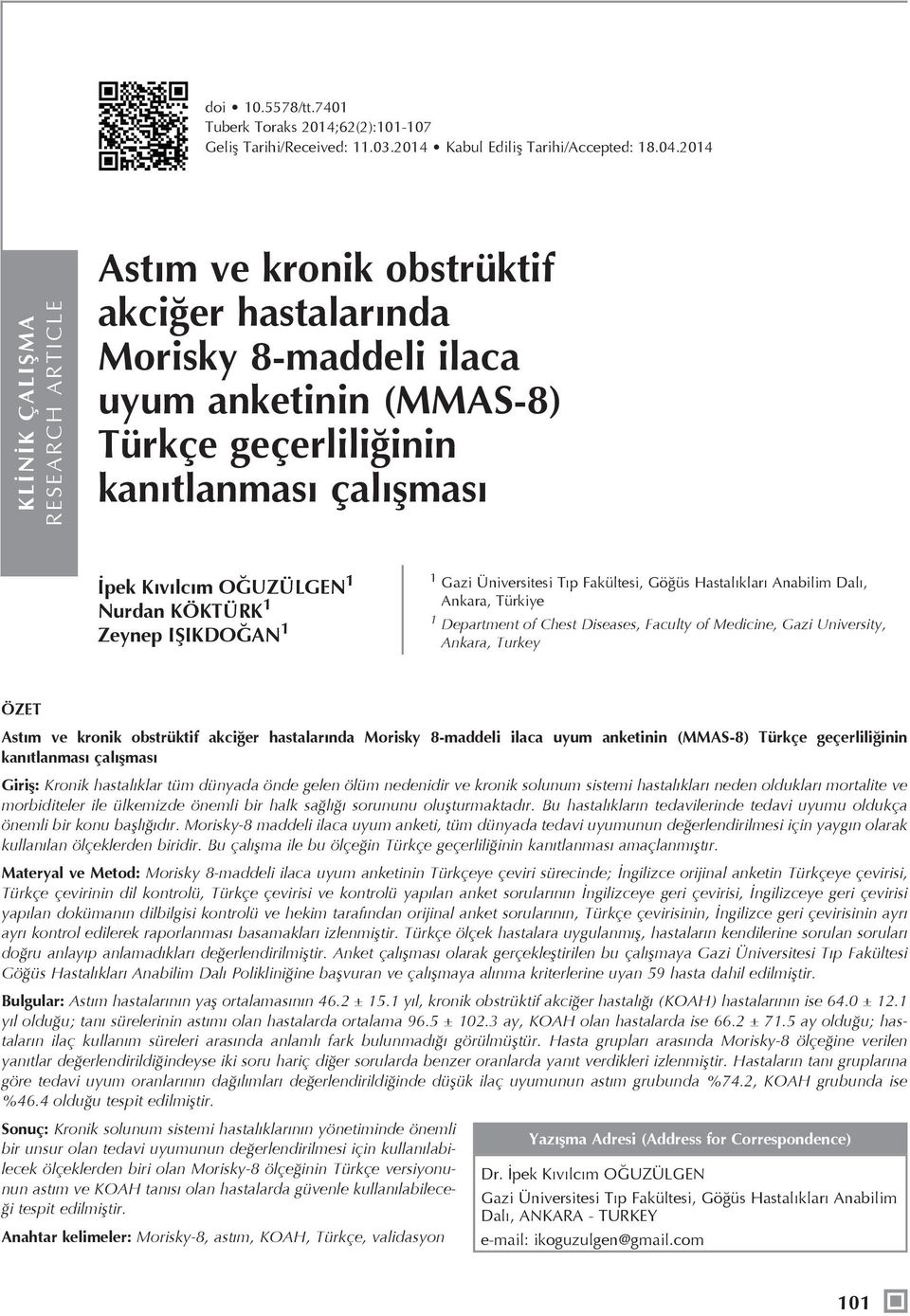 Nurdan KÖKTÜRK 1 Zeyne IŞIKDOĞAN 1 1 Gazi Üniversitesi Tı Fakültesi, Göğüs Hastalıkları Anabilim Dalı, Ankara, Türkiye 1 Deartment of Chest Diseases, Faculty of Medicine, Gazi University, Ankara,