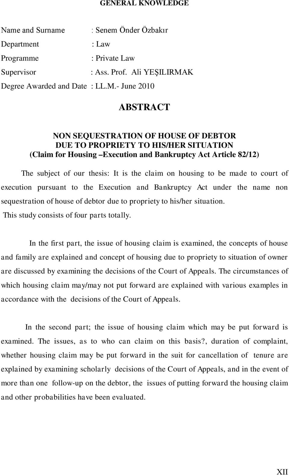 - June 2010 ABSTRACT NON SEQUESTRATION OF HOUSE OF DEBTOR DUE TO PROPRIETY TO HIS/HER SITUATION (Claim for Housing Execution and Bankruptcy Act Article 82/12) The subject of our thesis: It is the