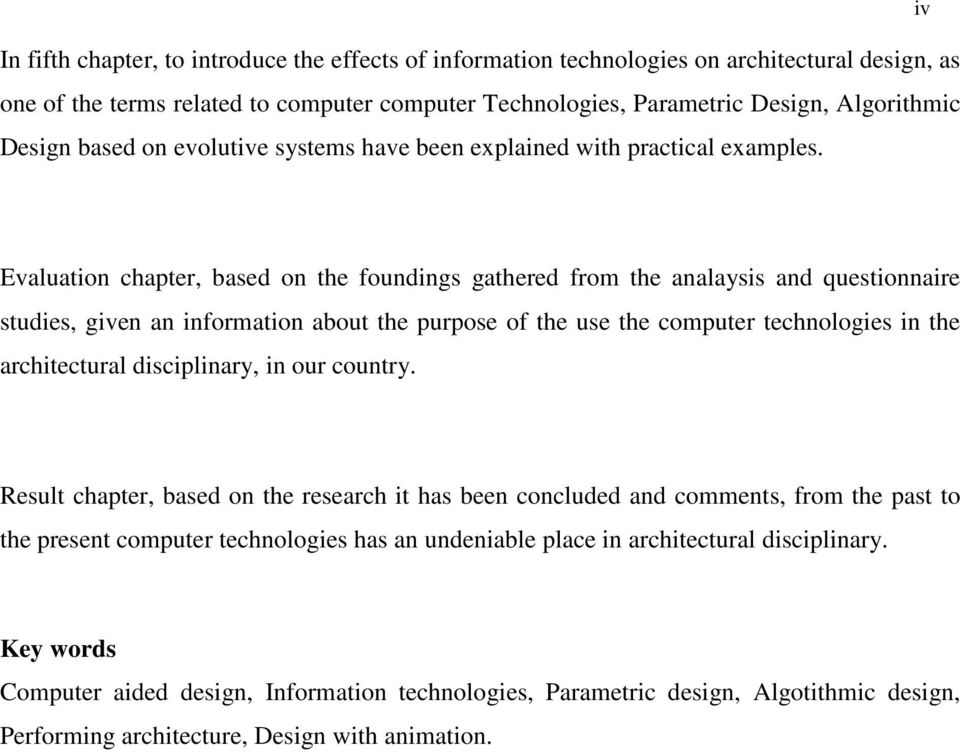 iv Evaluation chapter, based on the foundings gathered from the analaysis and questionnaire studies, given an information about the purpose of the use the computer technologies in the architectural