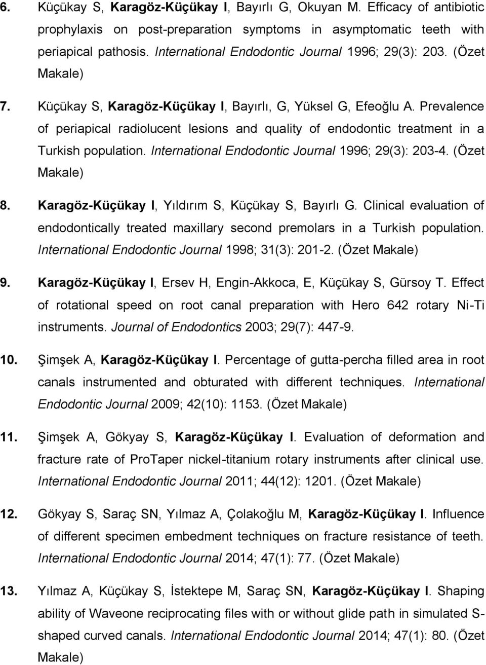 Prevalence of periapical radiolucent lesions and quality of endodontic treatment in a Turkish population. International Endodontic Journal 1996; 29(3): 203-4. (Özet Makale) 8.