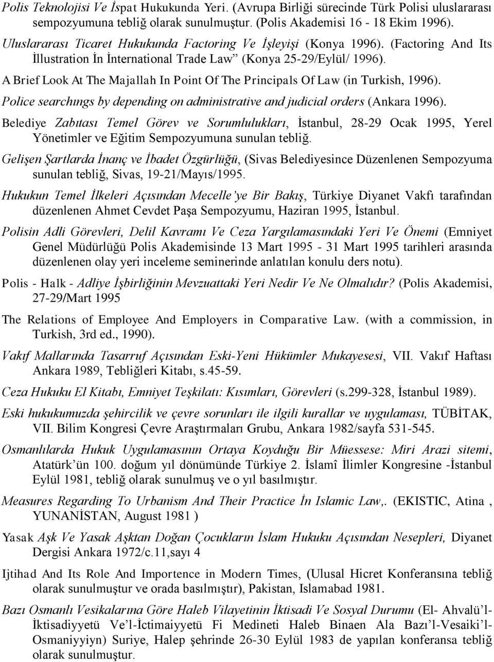 A Brief Look At The Majallah In Point Of The Principals Of Law (in Turkish, 1996). Police searchıngs by depending on administrative and judicial orders (Ankara 1996).
