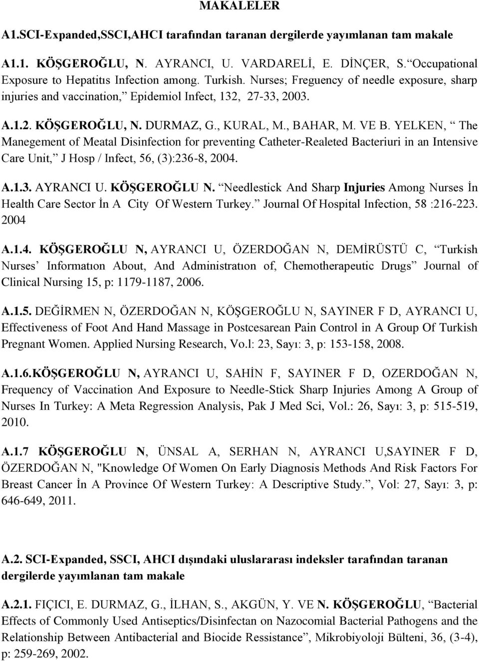 YELKEN, The Manegement of Meatal Disinfection for preventing Catheter-Realeted Bacteriuri in an Intensive Care Unit, J Hosp / Infect, 56, (3):236-8, 2004. A.1.3. AYRANCI U. KÖŞGEROĞLU N.
