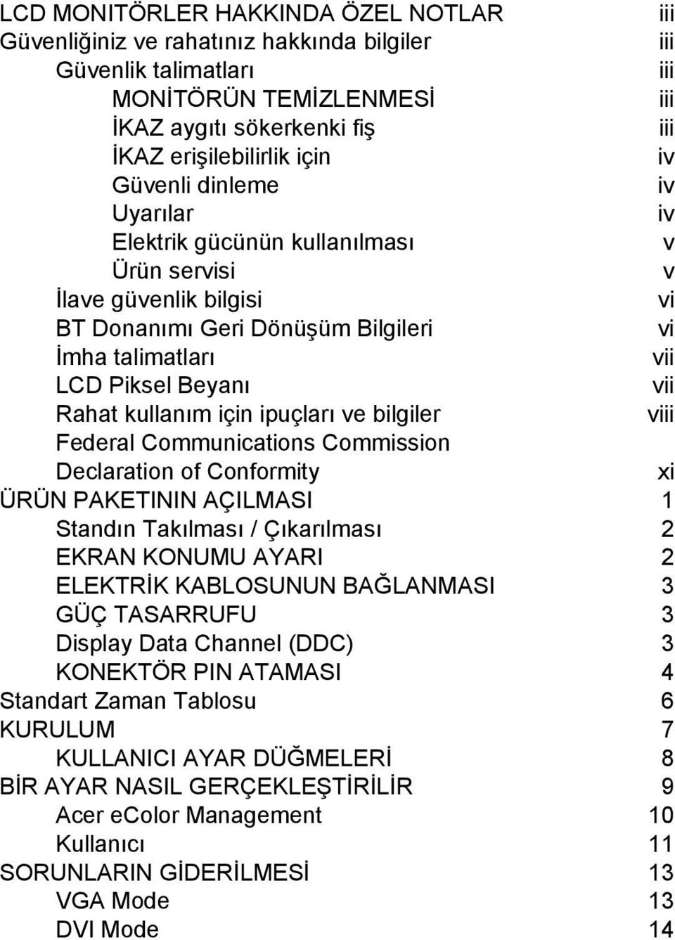 için ipuçları ve bilgiler viii Federal Communications Commission Declaration of Conformity xi ÜRÜN PAKETININ AÇILMASI 1 Standın Takılması / Çıkarılması 2 EKRAN KONUMU AYARI 2 ELEKTRİK KABLOSUNUN