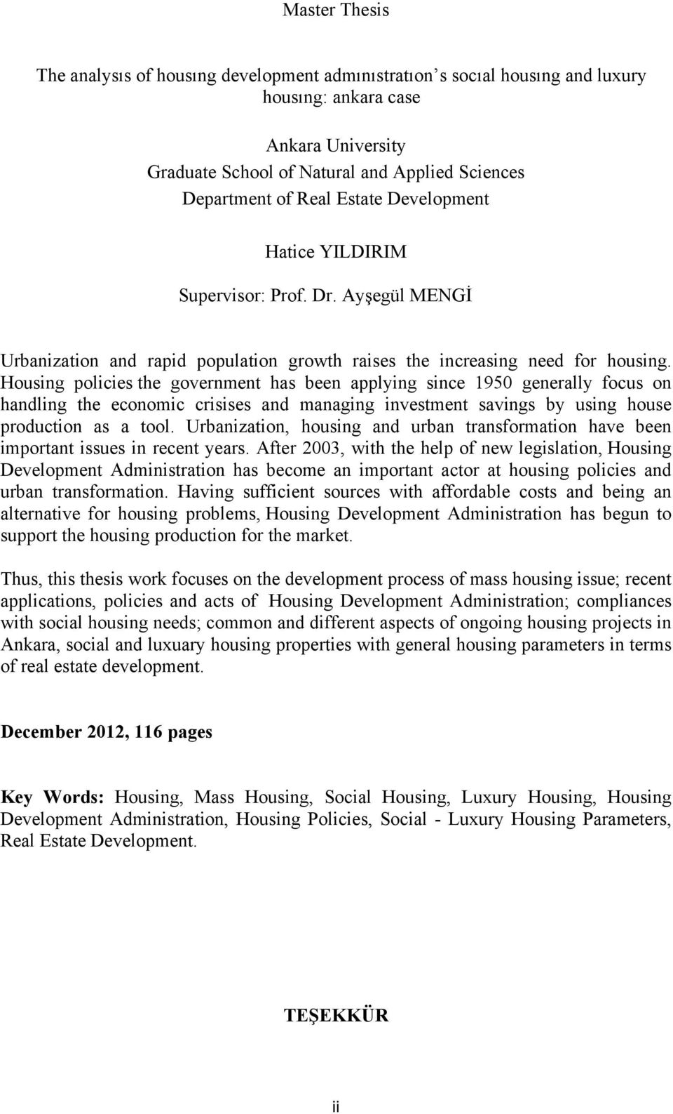Housing policies the government has been applying since 1950 generally focus on handling the economic crisises and managing investment savings by using house production as a tool.