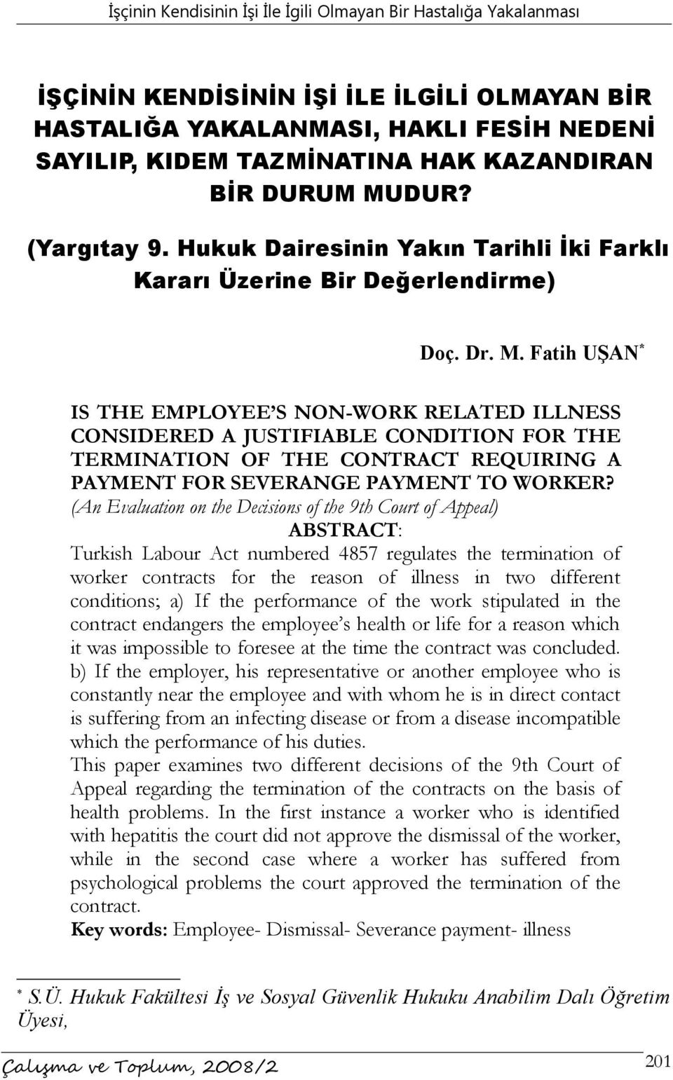 Fatih UŞAN * IS THE EMPLOYEE S NON-WORK RELATED ILLNESS CONSIDERED A JUSTIFIABLE CONDITION FOR THE TERMINATION OF THE CONTRACT REQUIRING A PAYMENT FOR SEVERANGE PAYMENT TO WORKER?