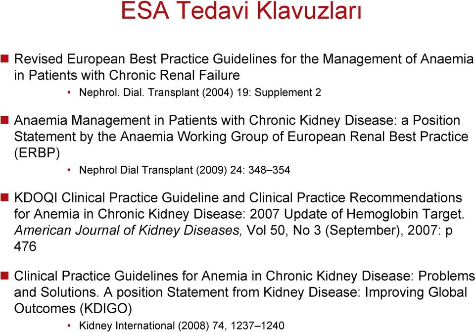 Transplant (2009) 24: 348 354 KDOQI Clinical Practice Guideline and Clinical Practice Recommendations for Anemia in Chronic Kidney Disease: 2007 Update of Hemoglobin Target.