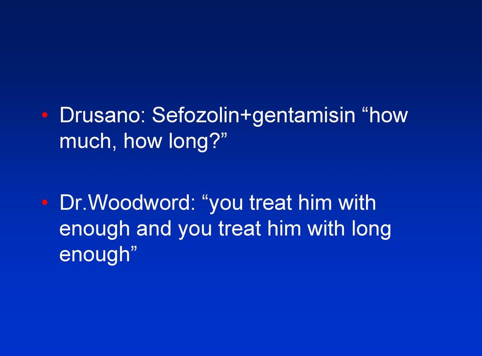 Woodword: you treat him with