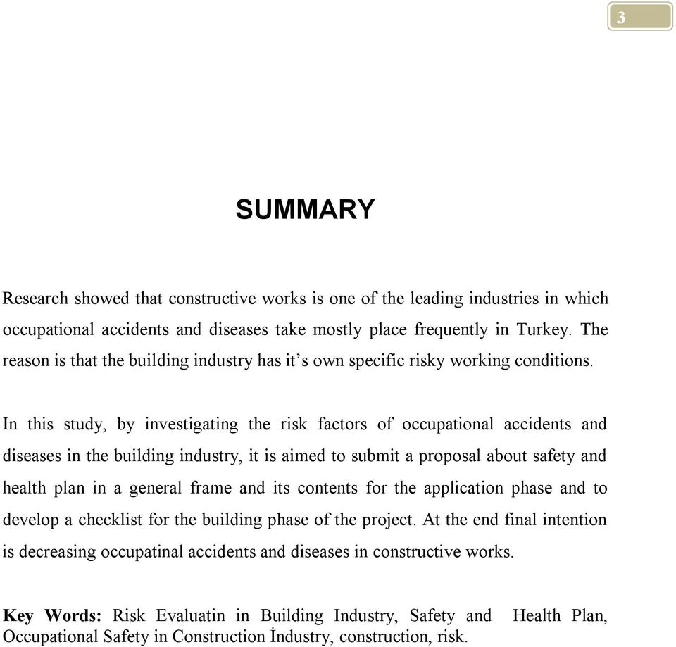 In this study, by investigating the risk factors of occupational accidents and diseases in the building industry, it is aimed to submit a proposal about safety and health plan in a general frame and