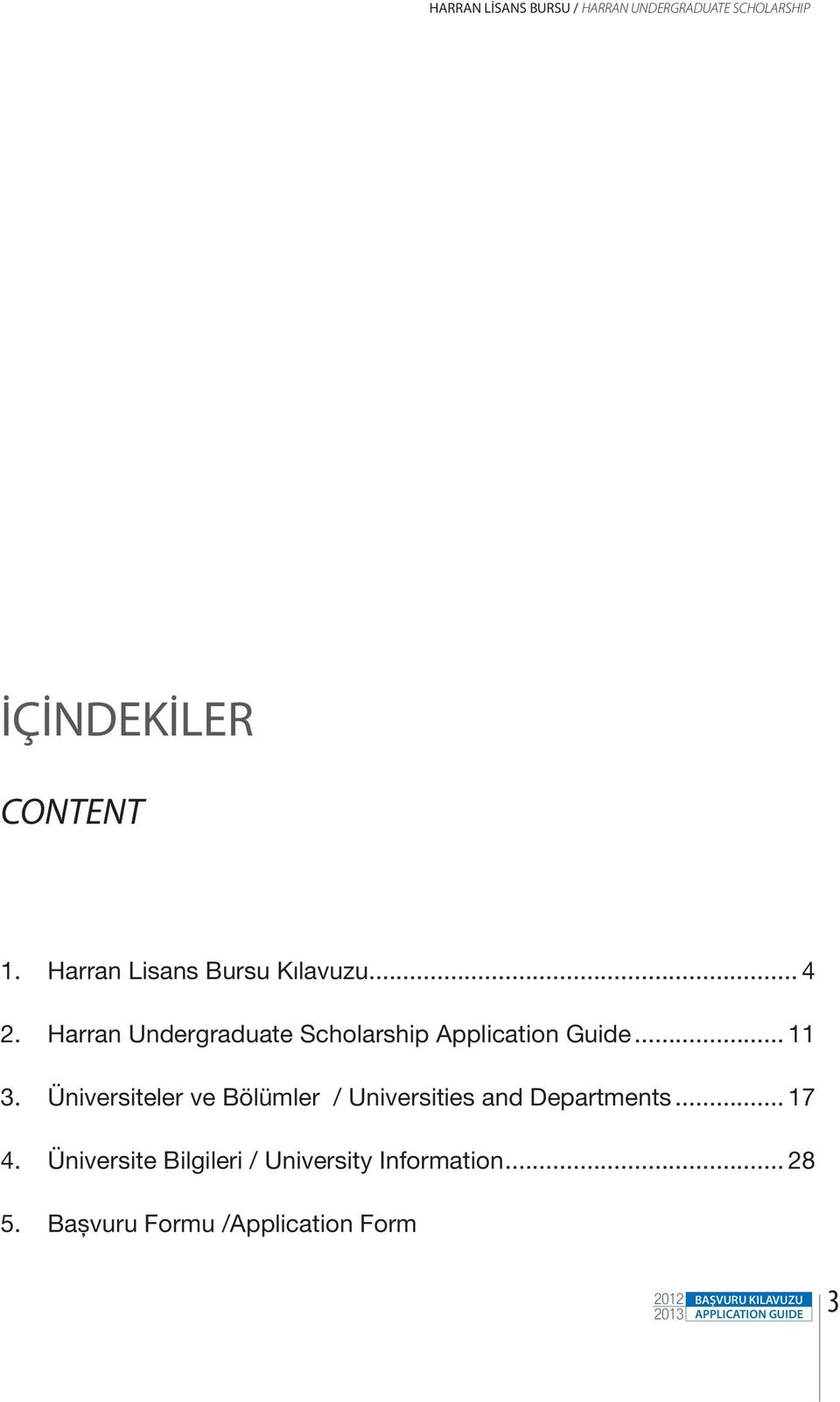 Harran Undergraduate Scholarship Application Guide... 11 3.