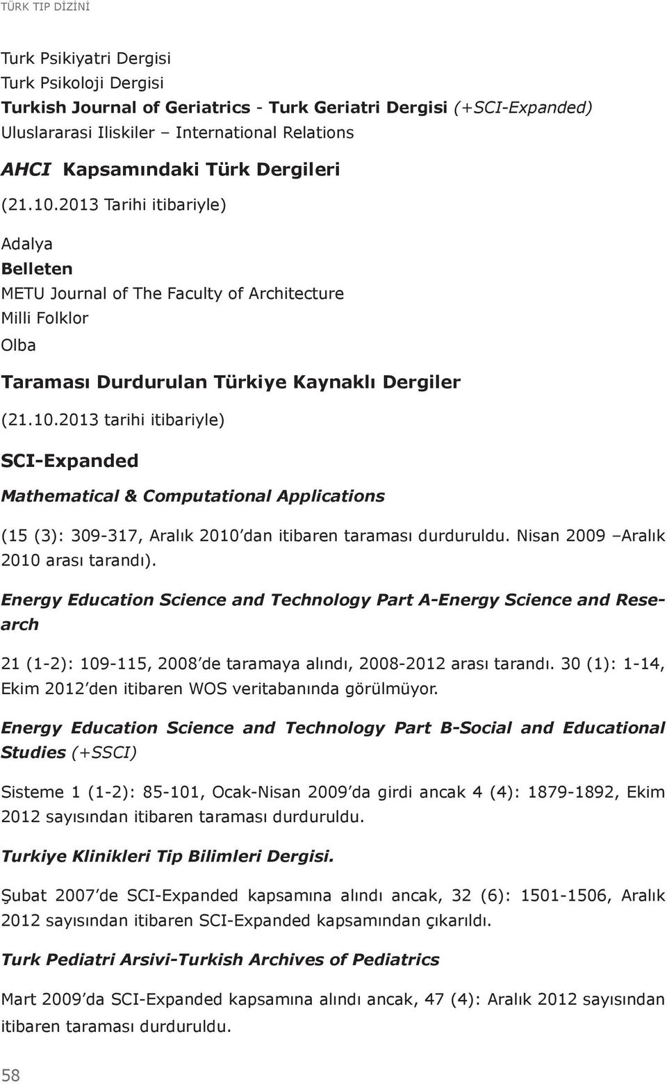 Nisan 2009 Aralık 2010 arası tarandı). Energy Education Science and Technology Part A-Energy Science and Research 21 (1-2): 109-115, 2008 de taramaya alındı, 2008-2012 arası tarandı.