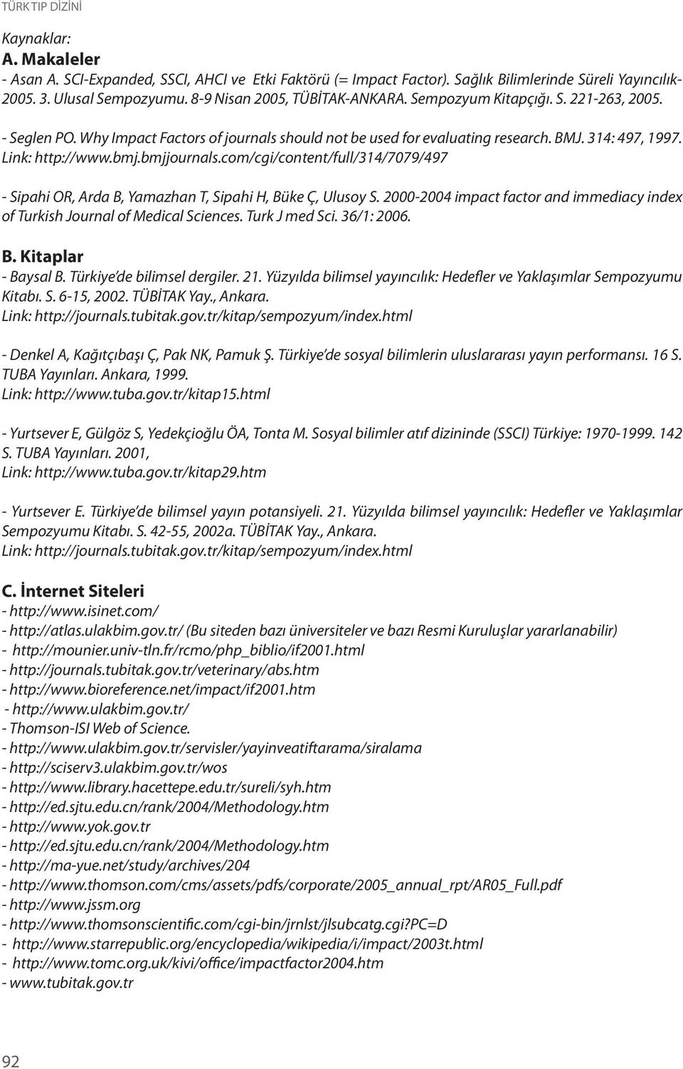 com/cgi/content/full/314/7079/497 - Sipahi OR, Arda B, Yamazhan T, Sipahi H, Büke Ç, Ulusoy S. 2000-2004 impact factor and immediacy index of Turkish Journal of Medical Sciences. Turk J med Sci.