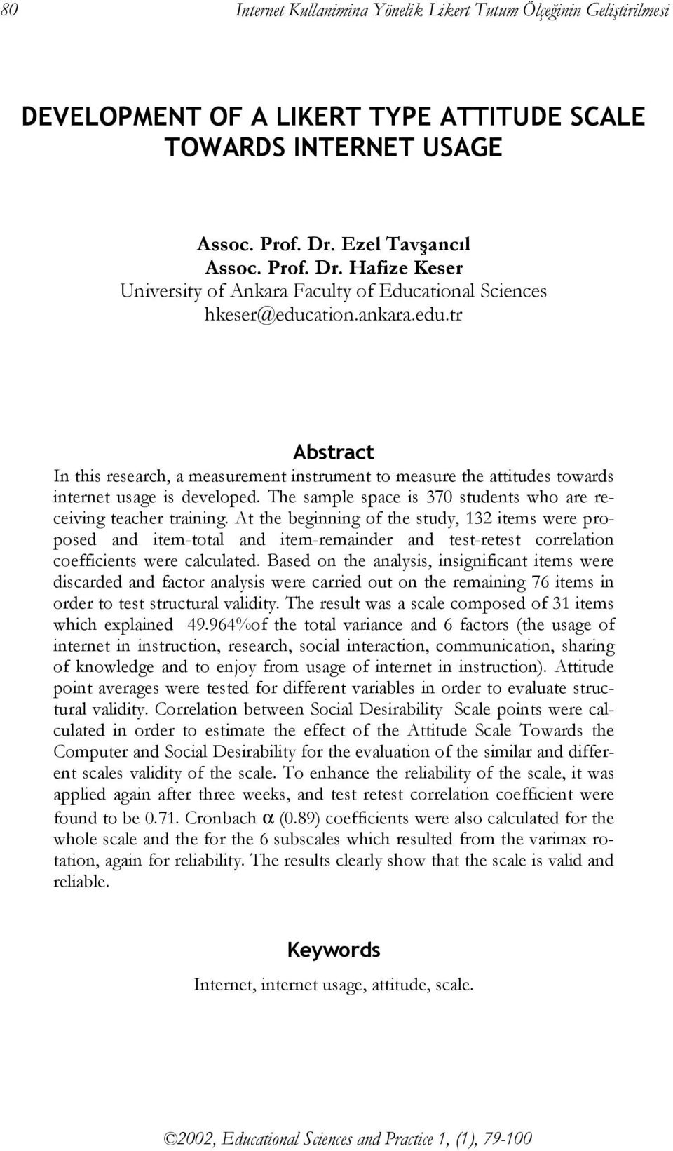 ation.ankara.edu.tr Abstract In this research, a measurement instrument to measure the attitudes towards internet usage is developed.