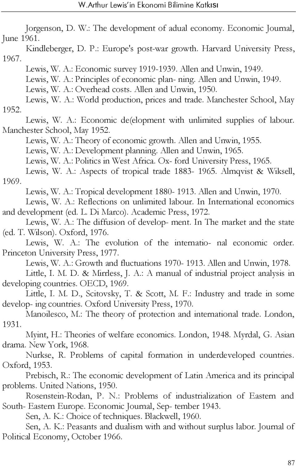 Manchester School, May 1952. Lewis, W. A.: Economic de(elopment with unlimited supplies of labour. Manchester School, May 1952. Lewis, W. A.: Theory of economic growth. Allen and Unwin, 1955.