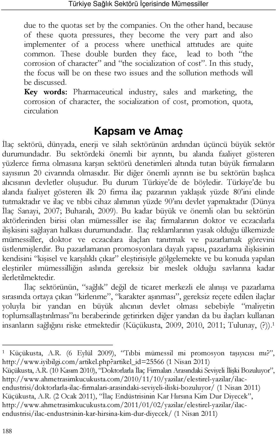 Key words: Pharmaceutical industry, sales and marketing, the corrosion of character, the socialization of cost, promotion, quota, circulation Kapsam ve Amaç İlaç sektörü, dünyada, enerji ve silah